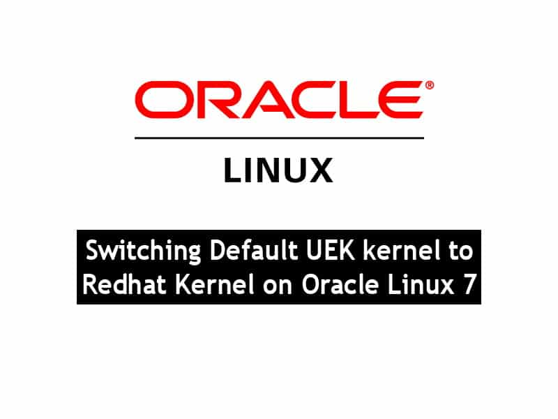 Switching Default UEK kernel to Redhat Kernel