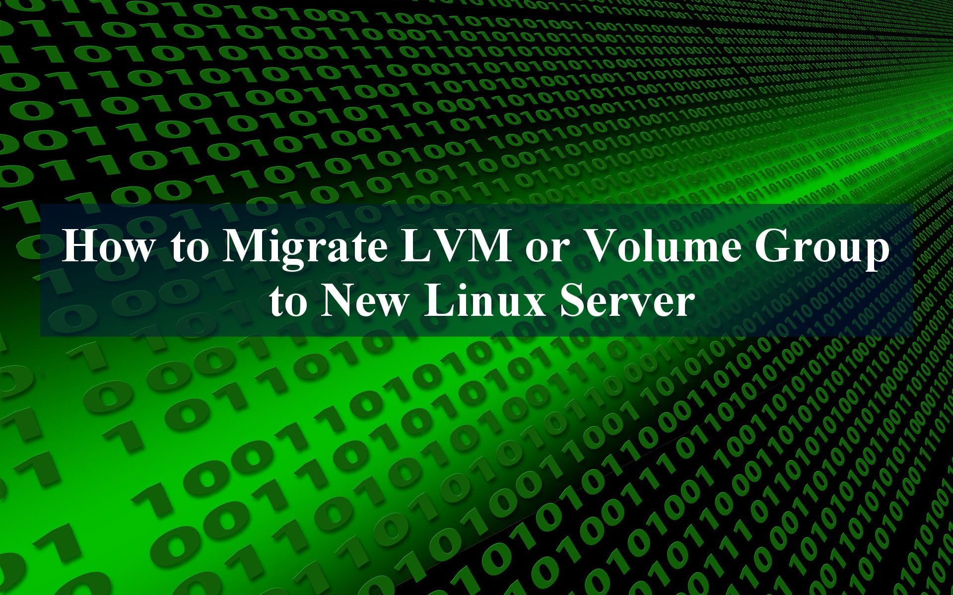 How to Migrate LVM or Volume Group to New Linux Server